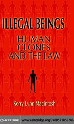 Illegal Beings : Human Clones and the Law - Kerry Lynn Macintosh