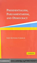 Presidentialism, Parliamentarism, and Democracy - Jose Antonio Cheibub