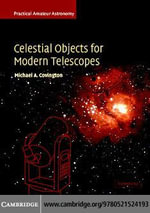 Celestial Objects for Modern Telescopes : Volume 2: Practical Amateur Astronomy Volume 2 - Michael A. Covington