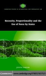 Necessity, Proportionality and the Use of Force by States - Judith Gardam