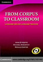 From Corpus to Classroom : Language Use and Language Teaching - Anne O'Keeffe