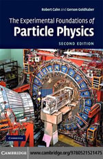 The Experimental Foundations of Particle Physics - Robert N. Cahn