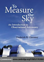 To Measure the Sky : An Introduction to Observational Astronomy - Frederick R. Chromey