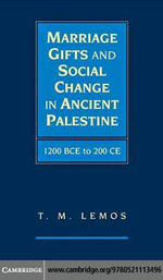 Marriage Gifts and Social Change in Ancient Palestine : 1200 Bce to 200 Ce - T. M. Lemos