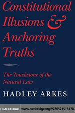 Constitutional Illusions and Anchoring Truths - Hadley Arkes