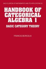 Handbook of Categorical Algebra : Volume 1, Basic Category Theory - Francis Borceux