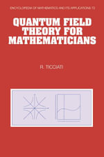 Quantum Field Theory for Mathematicians - Robin Ticciati