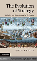 The Evolution of Strategy : Thinking War from Antiquity to the Present - Beatrice, PhD Heuser