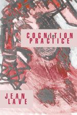 Cognition in Practice : Mind, Mathematics and Culture in Everyday Life - Jean Lave
