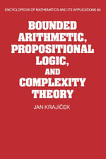 Bounded Arithmetic, Propositional Logic and Complexity Theory - Jan Krajicek