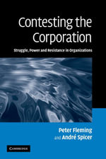 Contesting the Corporation : Struggle, Power and Resistance in Organizations - Andre Spicer
