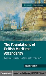The Foundations of British Maritime Ascendancy - Roger Morriss
