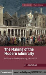 The Making of the Modern Admiralty - C. I. Hamilton