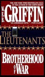 The Brotherhood of War : The Lieutenants Book 1 - W. E. B. Griffin