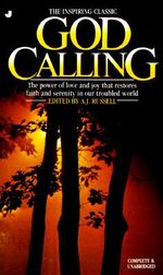 God Calling - Complete and Unabridged : The Power of Love and Joy That Restores Faith and Serenity in our Troubled World - A. J. Russell