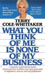 What You Think of ME is None of My Business : Why it Matters - Terry Cole-Whittaker