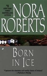 Born in Ice : Born in Trilogy Series : Book 2 - Nora Roberts