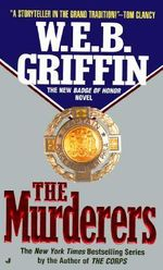 Badge of Honor VI : The Murderers - W. E. B. Griffin
