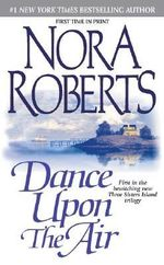 Dance Upon the Air : Three Sisters Island Trilogy Series : Book 1 - Nora Roberts