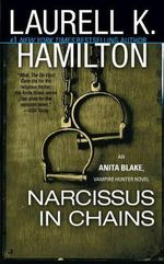Narcissus in Chains  : Anita Blake Vampire Hunter Series : Book 10 (USA EDITION) - Laurell K. Hamilton