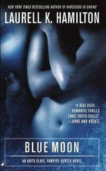 Blue Moon : Anita Blake Vampire Hunter Series : Book 8 - Laurell K. Hamilton