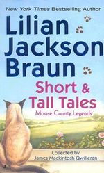 Short and Tall Tales : Moose County Legends Collected by James Mackintosh Qwilleran - Lilian Jackson Braun