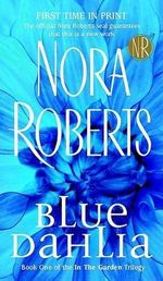 Blue Dahlia : In the Garden Trilogy Series : Book 1 - Nora Roberts