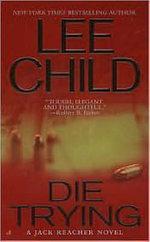 Die Trying : Jack Reacher Series : Book 2 - Lee Child