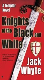 Knights of the Black and White : A Templar Novel - Jack Whyte