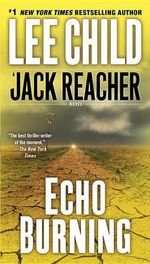 Echo Burning : Jack Reacher Series : Book 5 - Lee Child