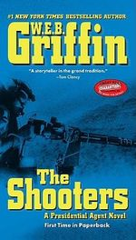 The Shooters : A Presidential Agent Novel - W. E. B. Griffin