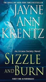 Sizzle and Burn : Arcane Society Series : Book 3 - Jayne Ann Krentz