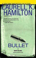 Bullet : Anita Blake Vampire Hunter Series : Book 19 - Laurell K Hamilton