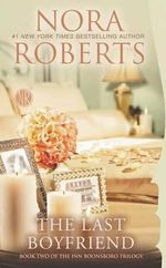 The Last Boyfriend : Book Two of the Inn Boonsboro Trilogy - Nora Roberts