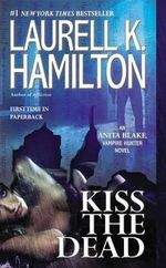 Kiss the Dead : The Steampunk Chronicles - Laurell K Hamilton