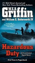 Hazardous Duty : A Presidential Agent Novel - W. E. B. Griffin