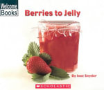 Berries to Jelly : Welcome Books: How Things Are Made (Paperback) - Inez Snyder