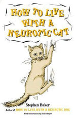 How to Live with a Neurotic Cat - Stephen Baker
