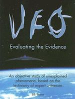 UFO : Evaluating the Evidence : An objective study of unexplained phenomena, based on the testimony of expert witnesses - Bill Yenne