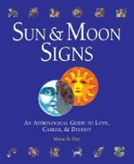 Sun & Moon Signs : An Astrological Guide to Love, Career, & Destiny - Marisa St Clair