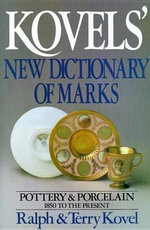 Kovels' New Dictionary of Marks : Pottery and Porcelain 1850 to Present - Ralph Kovel