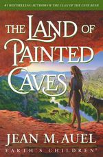 The Land of Painted Caves : Earth's Children Series : Book 6 - Jean M Auel