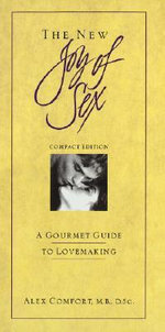 The New Joy of Sex : A Gourmet Guide to Lovemaking in the Nineties - Alex Comfort