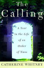 Calling : Year in the life of an order of nuns - CATHERINE WHITNEY