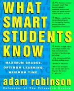 What Smart Students Know : Maximum Grades. Optimum Learning. Minimum Time - Adam Robinson