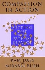 Compassion in Action : Setting out on the Path of Service - Ram Dass