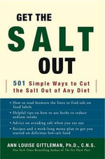 Get the Salt out : 501 Simple Ways to Cut Salt out of Any Diet - Ann Louise Gittleman