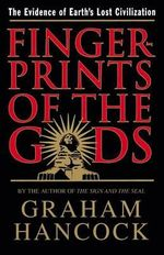 Fingerprints of the Gods : The Evidence of Earth's Lost Civilization - Graham Hancock