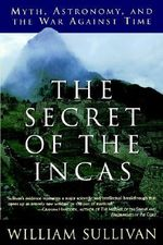 The Secret of the Incas : Myth, Astronomy, and the War Against Time - William Sullivan