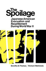 The Spoilage : Japanese-American Evacuation and Resettlement During World War II - Dorothy S. Thomas